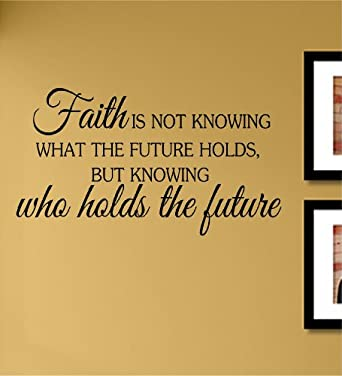 Amazon.com: Faith is not knowing what the future holds but knowing who