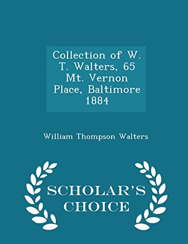 Collection of W. T. Walters, 65 Mt. Vernon Place, Baltimore 1884 - Scholar's Choice Edition