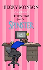 Thirty-Two Going On Spinster (Spinster Series)