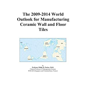 The 2009-2014 World Outlook for Manufacturing Ceramic Wall and Floor Tiles Icon Group