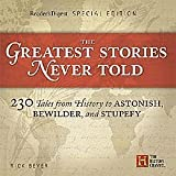 Greatest Stories Never Told,230 Tales from History to Astonish, Bewildernd Stupefy, 2008 publication