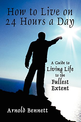 How to Live on 24 Hours a Day: A Guide to Living Life to the Fullest Extent PDF