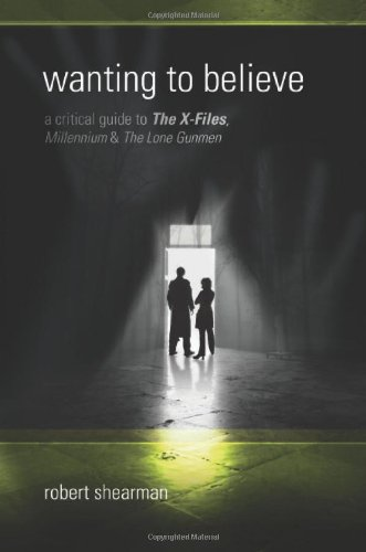 Wanting to Believe A Critical Guide to The X-Files Millennium and The Lone Gunmen097596190X