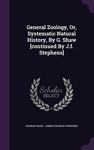 General Zoology, Or, Systematic Natural History, By G. Shaw [continued By J.f. Stephens]