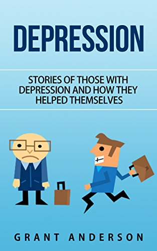 Depression: Stories Of Those With Depression And How They Helped Themselves by Grant Anderson