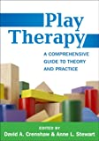 Play Therapy: A Comprehensive Guide to Theory and Practice (Creative Arts and Play Therapy)