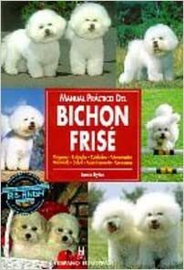 Manual practico del Bichon Frise/ The Guide to Owning a Bichon Frise