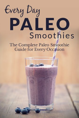 Paleo Smoothies: The Complete Paleo Smoothie Guide for Every Occasion (Every Day Recipes) by Ranae Richoux
