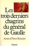 [Les ]Trois derniers chagrins du général de Gaulle