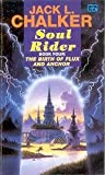 Soul Rider: Book 4 of The Birth Of Flux and Anchor (0140123172) by Jack L. Chalker