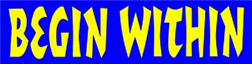 Begin Within – Social Political Change Bumper Sticker / Decal (10″ X 2.5″)