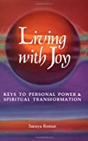 Living With Joy: Keys to Personal Power and Spiritual Transformation