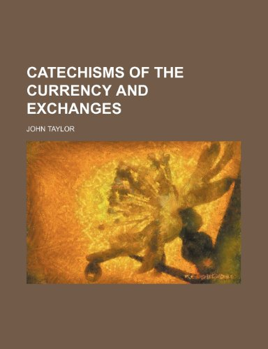 Catechisms of the currency and exchanges
