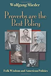 Proverbs Are The Best Policy: Folk Wisdom And American Politics