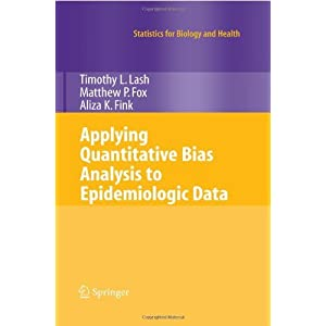 By Timothy L. Lash, Matthew P. Fox, Aliza K. Fink: Applying Quantitative Bias Analysis to Epidemiologic Data (Statistics for Biology and Health) First (1st) Edition