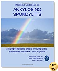 Medifocus Guidebook on: Ankylosing Spondylitis