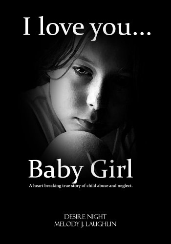 I Love You Baby Girl: A Heartbreaking True Story of Child Abuse (Not a Victim... But a Survivor Book 1)
