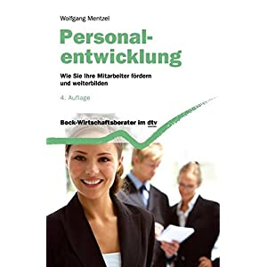 Personalentwicklung: Wie Sie Ihre Mitarbeiter erfolgreich fördern und weiterbilden (dtv Beck Wirtsc