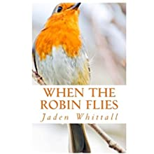 When the Robin Flies Audiobook by Jaden Whittall Narrated by Hayley MacDonald