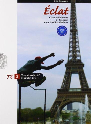 Eclat. Cours multimédia de français pour les élèves italiens. Travail collectif-Travail personnel. Con espansione online. Con 2 CD Audio. Per le Scuole superiori