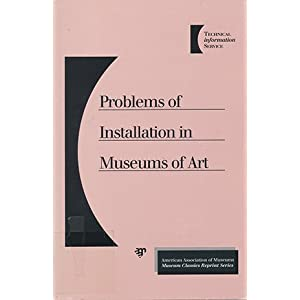 Problems of Installation in Museums of Art Arthur W. Melton