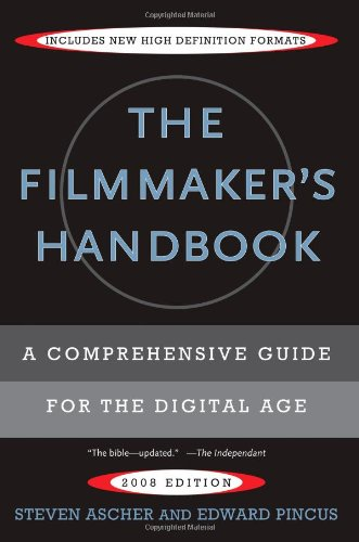 The Filmmaker's Handbook: A Comprehensive Guide for the...