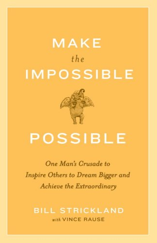 Make the Impossible Possible: One Man's Crusade to...