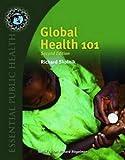 Global Health 101 (Essential Public Health) 2nd (second) edition by Skolnik, Richard published by Jones & Bartlett Learning (2011) [Paperback]