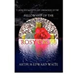Rosicrucian Rites and Ceremonies of the Fellowship of the Rosy Cross by Founder of the Holy Order of the Golden...
