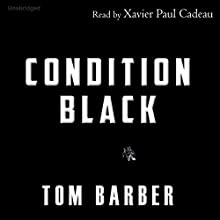 Condition Black (       UNABRIDGED) by Tom Barber Narrated by Xavier Paul Cadeau