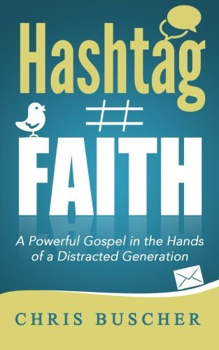 Hashtag Faith: A Powerful Gospel in the hands of a Distracted Generation PDF