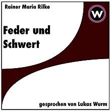 Feder und Schwert Hörbuch von Rainer Maria Rilke Gesprochen von: Lukas Wurm