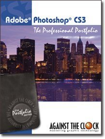 Photoshop CS3: The Professional Portfolio (The Against The Clock Portfolio Series, Volume CS3)