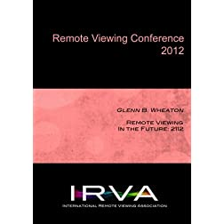 Glenn B. Wheaton - Remote Viewing In the Future: 2112 (IRVA 2012)