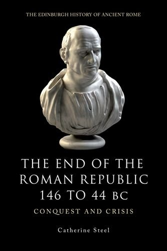 The End of the Roman Republic 146 to 44 BC: Conquest and Crisis (Edinburgh History of Ancient Rome) (Republic Steel compare prices)