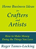 41U0eu aiUL. SL160  Home Business Ideas for Crafters and Artists: How to Make Money Doing the Things you Love Reviews