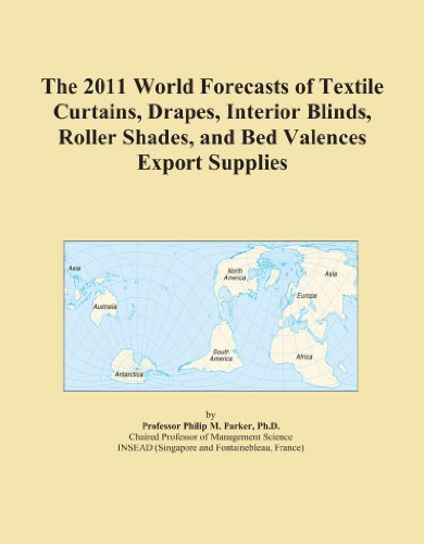 The 2011 World Forecasts of Textile Curtains, Drapes, Interior Blinds, Roller Shades, and Bed Valences Export Supplies