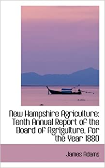 New Hampshire Agriculture: Tenth Annual Report of the Board of ...