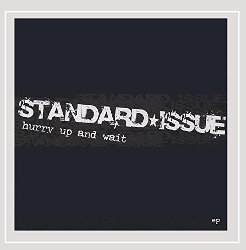 Standard Issue - Hurry Up and Wait