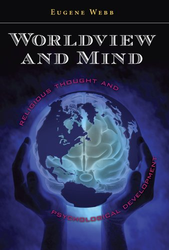 Worldview and Mind: Religious Thought and Psychological Development (Eric Voegelin Institute Series in Political Philosophy)