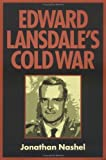 img - for By Jonathan Nashel Edward Lansdale's Cold War (Culture, Politics, and the Cold War) book / textbook / text book