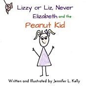 Lizzy or Liz, Never Elizabeth, and the Peanut Kid | Jennifer L. Kelly