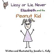 Lizzy or Liz, Never Elizabeth, and the Peanut Kid | Jennifer L. Kelly