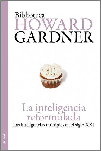 La inteligencia reformulada: Las inteligencias múltiples en el siglo XXI (Bibl. Howard Gardner)