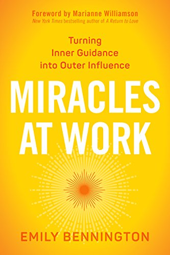 Miracles at Work: Turning Inner Guidance into Outer Influence (Work At Spirit)