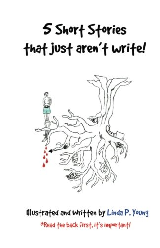 5 Short Stories that just aren't write!: 15 Minutes, Room 326, The Portal, Decision & When the Leaves Scream