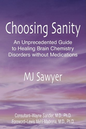 Choosing Sanity: An Unprecedented Guide to Healing Brain Chemistry Disorders without Medications