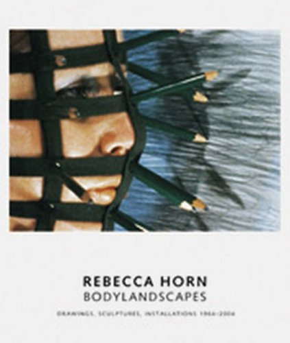 Rebecca Horn: Bodylandscapes Drawings, Sculptures, Installations 1964-2004