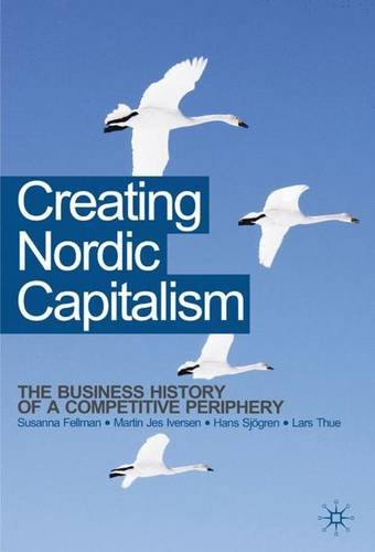Creating Nordic Capitalism: The Development of a Competitive Periphery: 0
