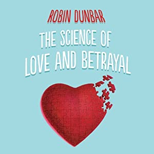 The Science of Love and Betrayal | [Robin Dunbar]